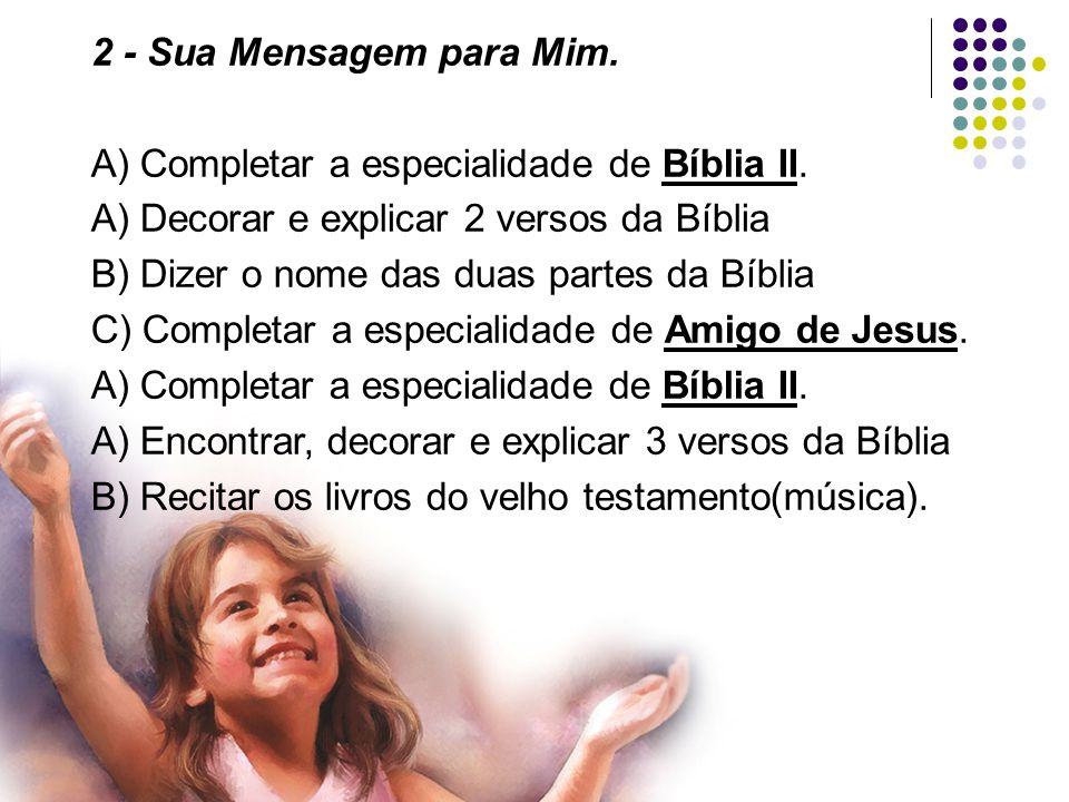 2 - Sua Mensagem para Mim. A) Completar a especialidade de Bíblia II. A) Decorar e explicar 2 versos da Bíblia.