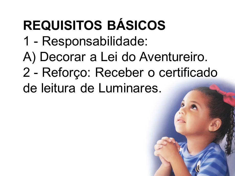 REQUISITOS BÁSICOS 1 - Responsabilidade: A) Decorar a Lei do Aventureiro.