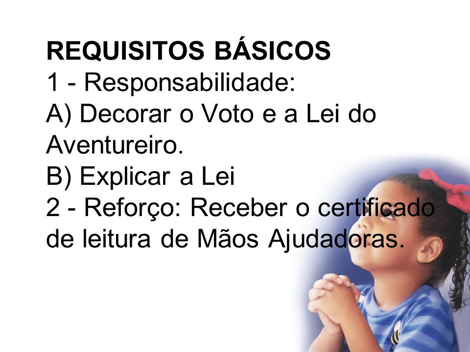 REQUISITOS BÁSICOS 1 - Responsabilidade: A) Decorar o Voto e a Lei do Aventureiro.
