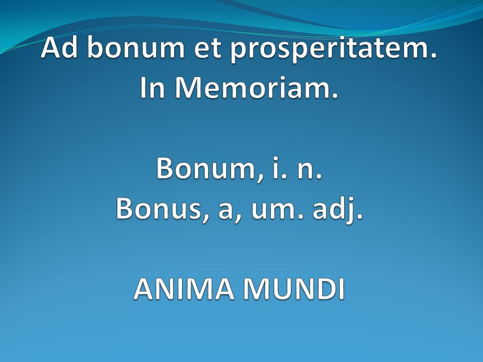 SENTENTIAE Ad bonum et prosperitatem. In Memoriam. Bonum, i. n