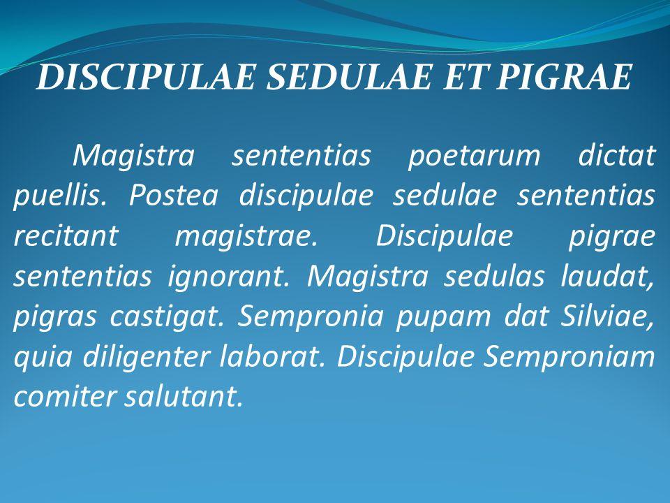 DISCIPULAE SEDULAE ET PIGRAE