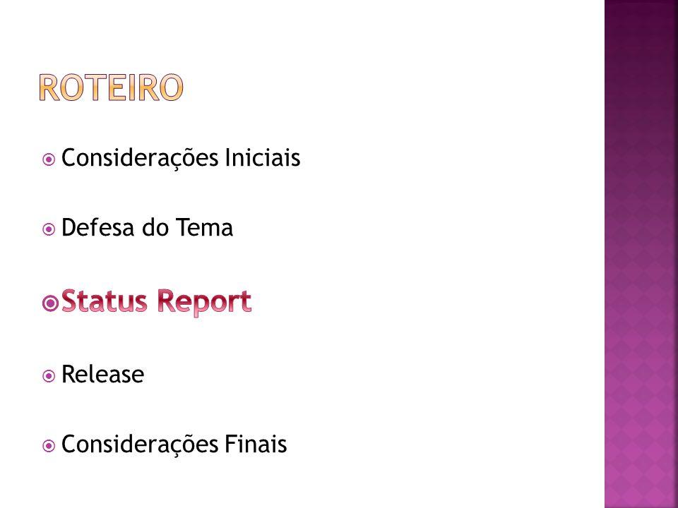 Roteiro Status Report Considerações Iniciais Defesa do Tema Release