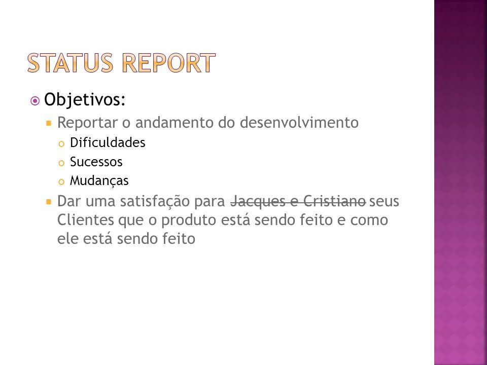 Status report Objetivos: Reportar o andamento do desenvolvimento