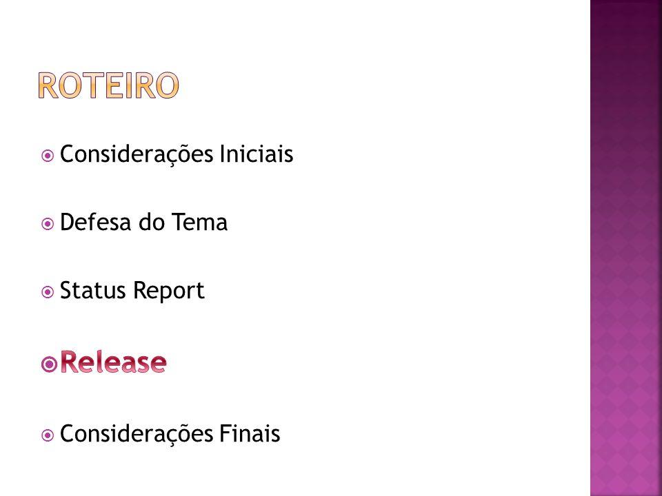 Roteiro Release Considerações Iniciais Defesa do Tema Status Report