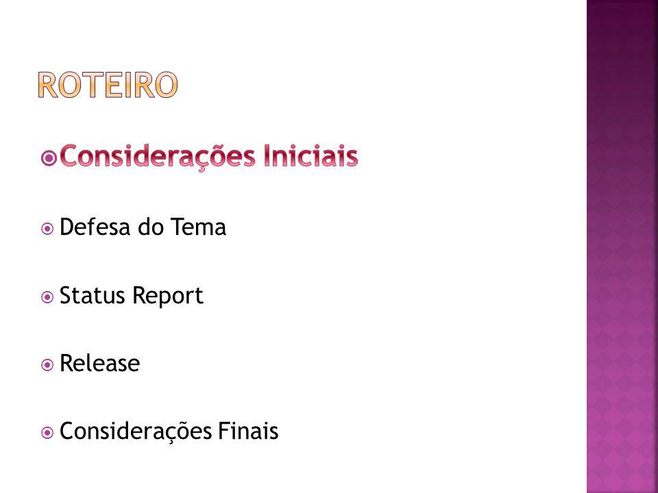 Roteiro Considerações Iniciais Defesa do Tema Status Report Release