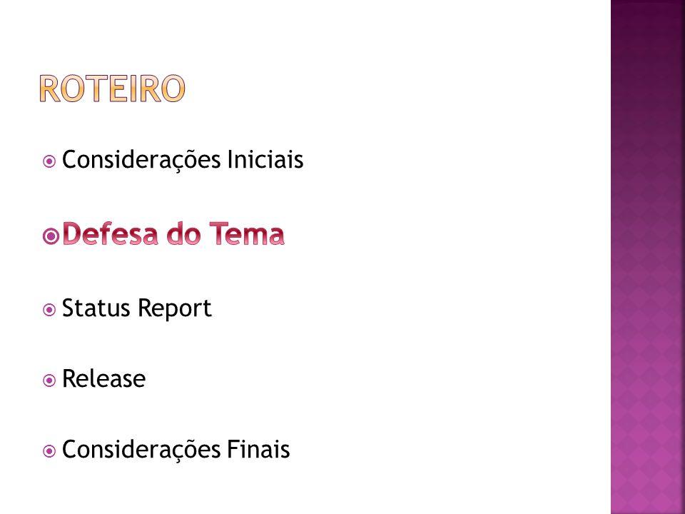 Roteiro Defesa do Tema Considerações Iniciais Status Report Release
