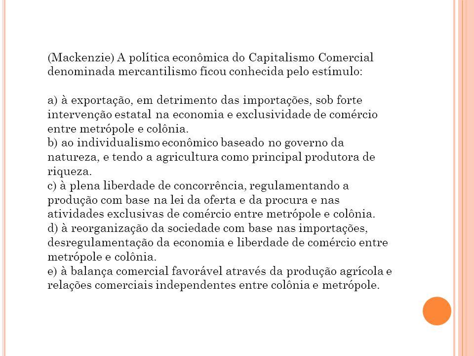 (Mackenzie) A política econômica do Capitalismo Comercial denominada mercantilismo ficou conhecida pelo estímulo: