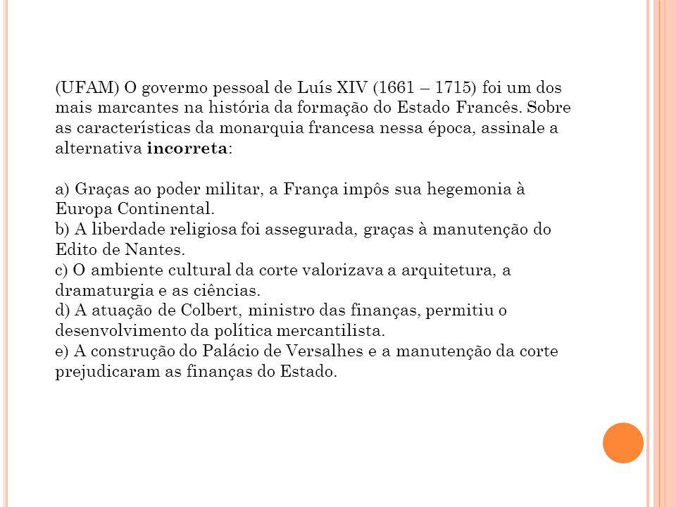 (UFAM) O govermo pessoal de Luís XIV (1661 – 1715) foi um dos mais marcantes na história da formação do Estado Francês. Sobre as características da monarquia francesa nessa época, assinale a alternativa incorreta: