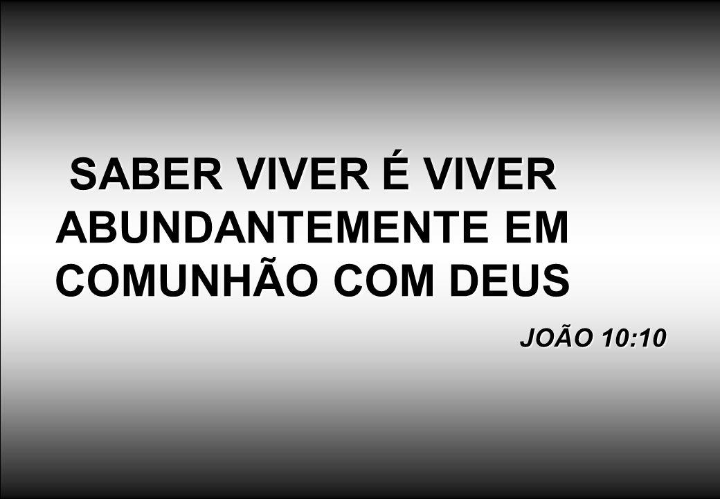 SABER VIVER É VIVER ABUNDANTEMENTE EM COMUNHÃO COM DEUS