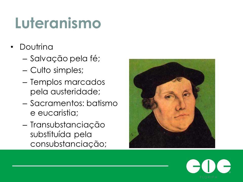 Luteranismo Doutrina Salvação pela fé; Culto simples;