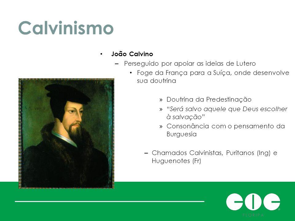 Calvinismo João Calvino Perseguido por apoiar as ideias de Lutero