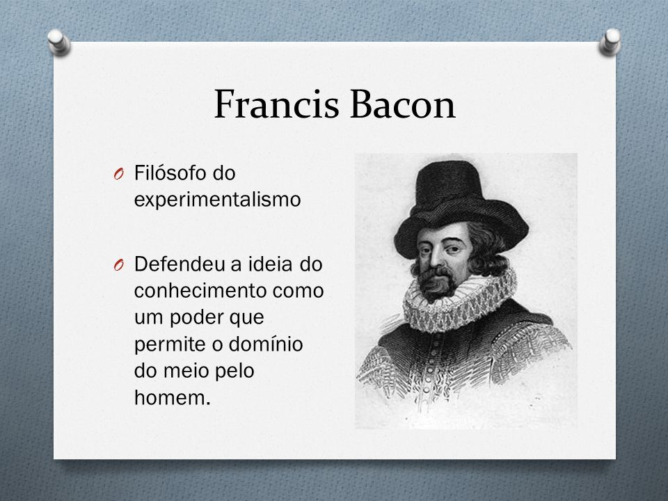 Francis Bacon Filósofo do experimentalismo
