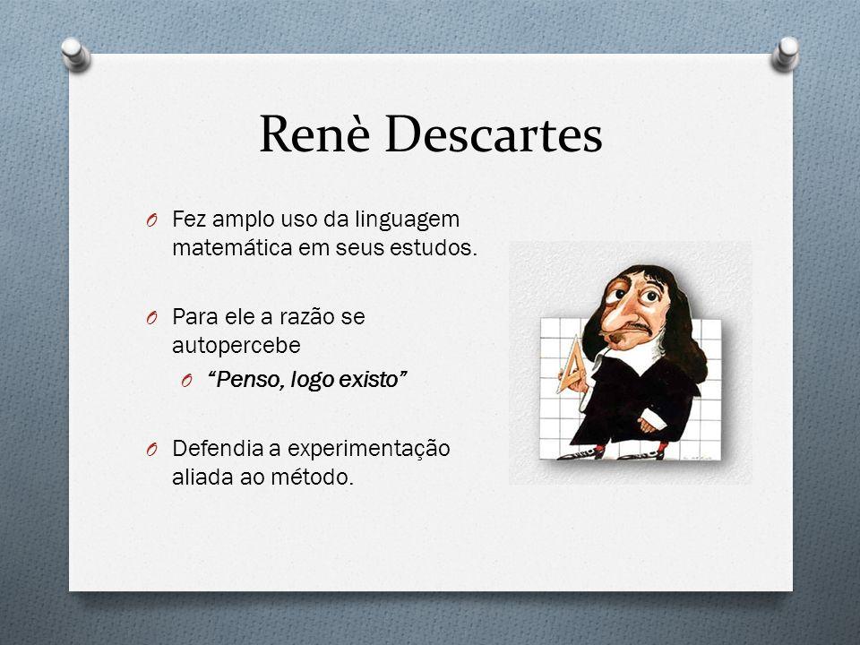 Renè Descartes Fez amplo uso da linguagem matemática em seus estudos.