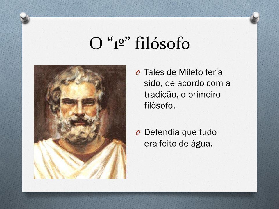 O 1º filósofo Tales de Mileto teria sido, de acordo com a tradição, o primeiro filósofo.