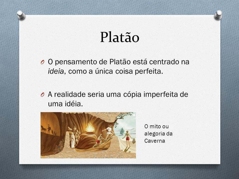 PlatãoO pensamento de Platão está centrado na ideia, como a única coisa perfeita. A realidade seria uma cópia imperfeita de uma idéia.
