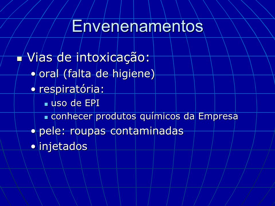 Envenenamentos Vias de intoxicação: oral (falta de higiene)