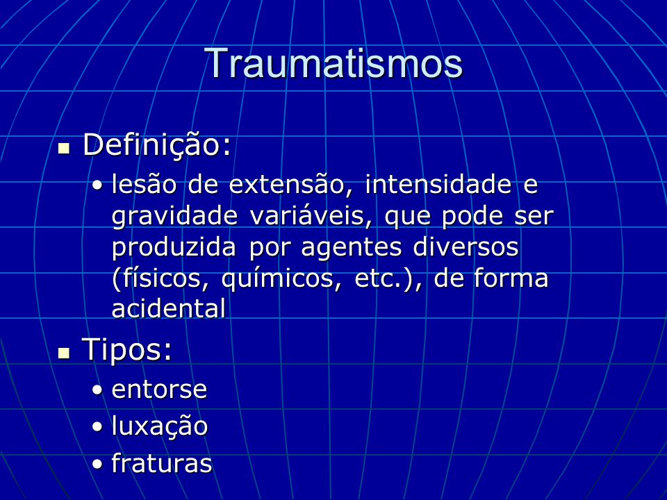 Traumatismos Definição: Tipos: