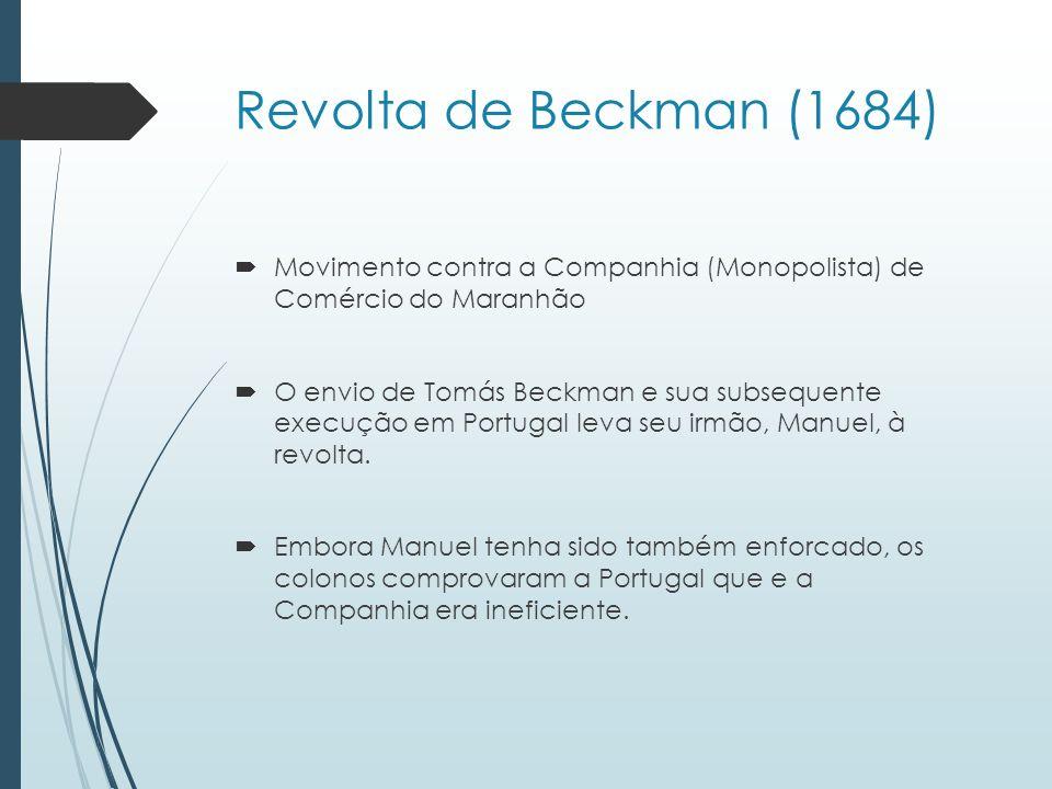 Revolta de Beckman (1684) Movimento contra a Companhia (Monopolista) de Comércio do Maranhão.