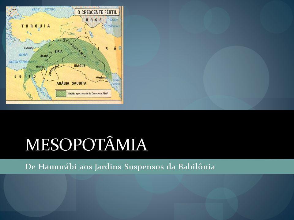MESOPOTÂMIA De Hamurábi aos Jardins Suspensos da Babilônia