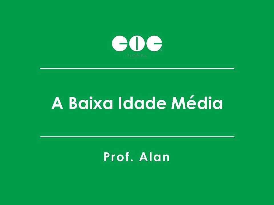A Baixa Idade Média Prof. Alan