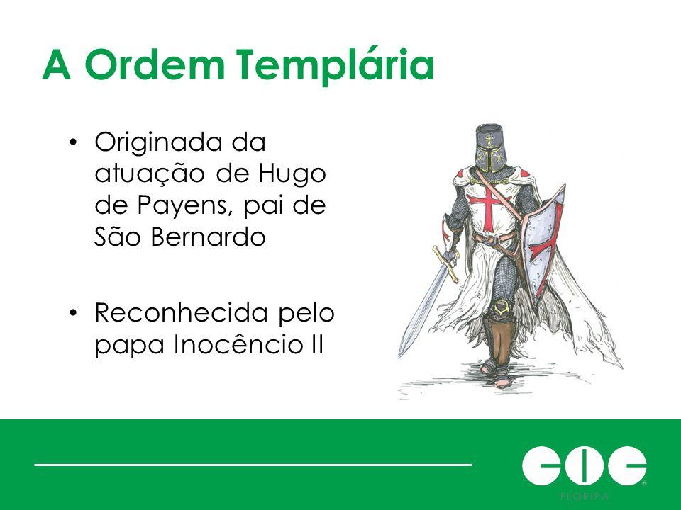 A Ordem Templária Originada da atuação de Hugo de Payens, pai de São Bernardo.
