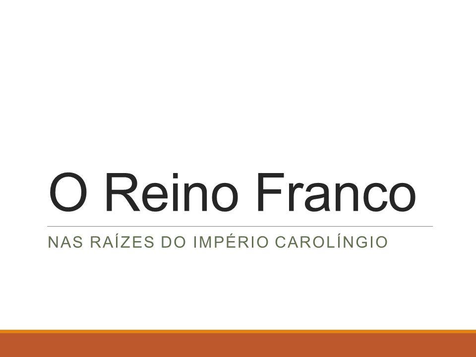 O Reino Franco Nas raízes do Império Carolíngio
