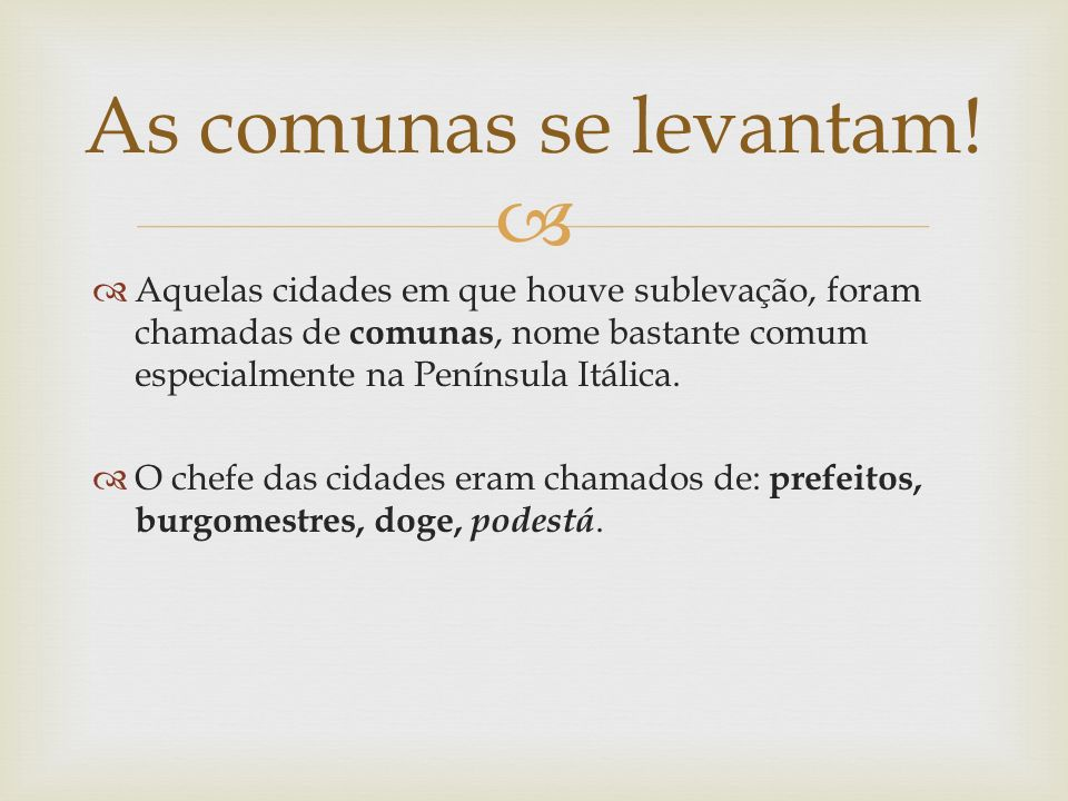 As comunas se levantam! Aquelas cidades em que houve sublevação, foram chamadas de comunas, nome bastante comum especialmente na Península Itálica.