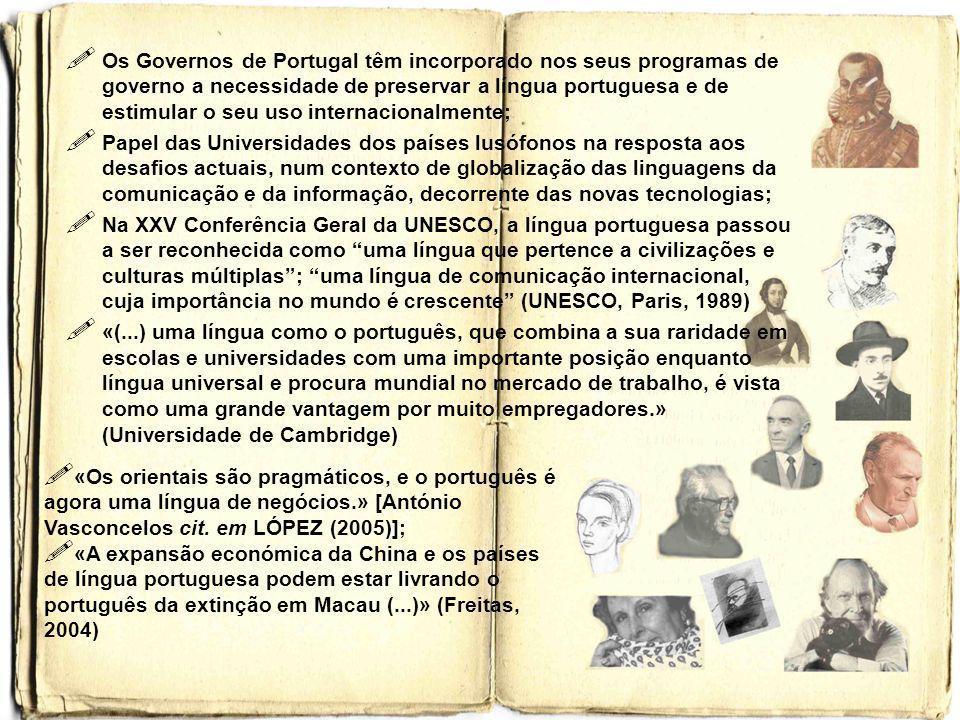 Os Governos de Portugal têm incorporado nos seus programas de governo a necessidade de preservar a língua portuguesa e de estimular o seu uso internacionalmente;