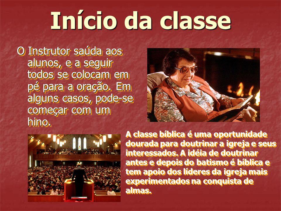 Início da classe O Instrutor saúda aos alunos, e a seguir todos se colocam em pé para a oração. Em alguns casos, pode-se começar com um hino.