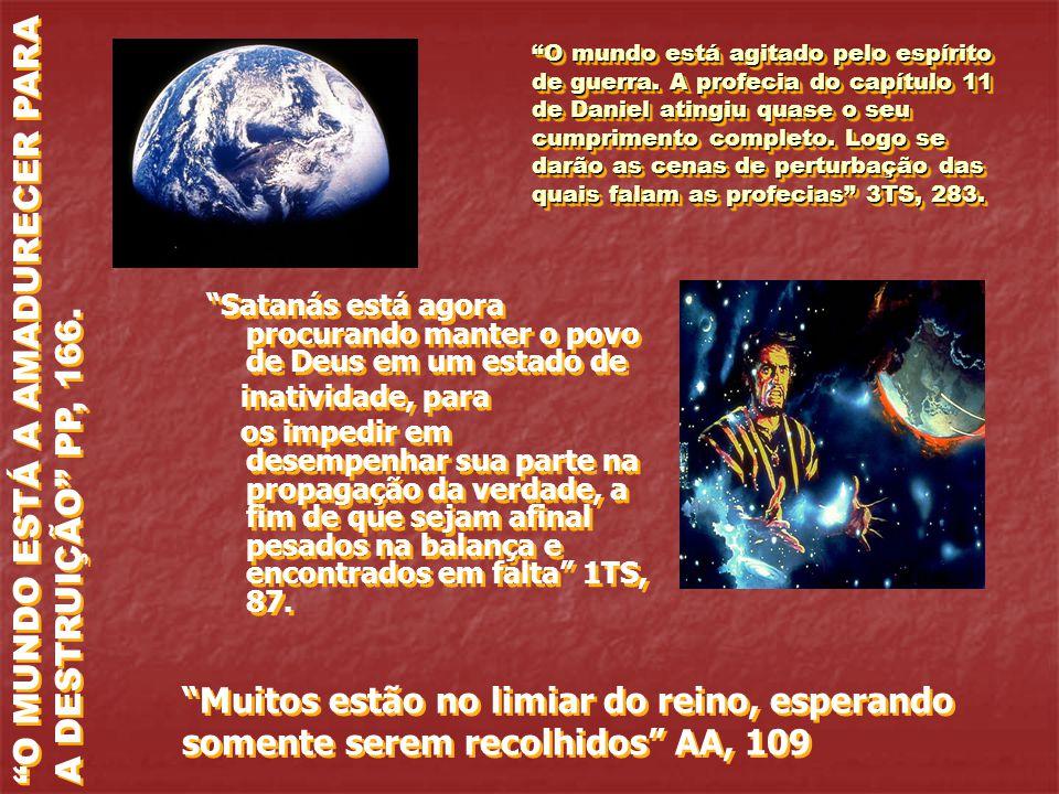 O MUNDO ESTÁ A AMADURECER PARA A DESTRUIÇÃO PP, 166.