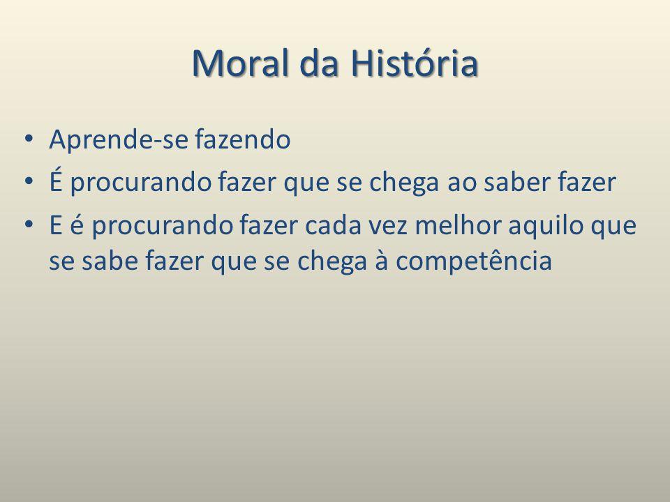 Moral da História Aprende-se fazendo