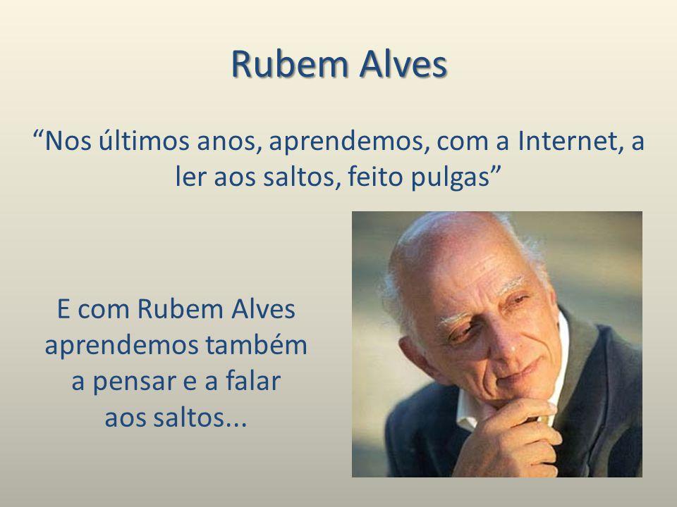 E com Rubem Alves aprendemos também a pensar e a falar aos saltos...