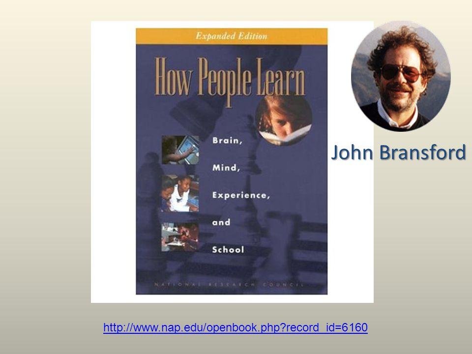 John Bransford http://www.nap.edu/openbook.php record_id=6160
