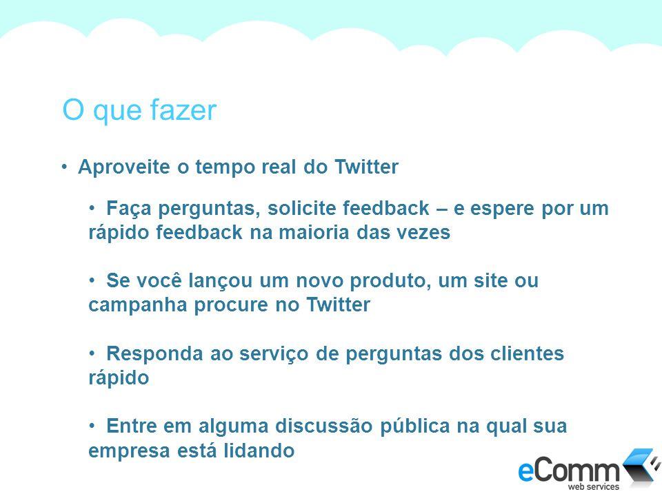 O que fazer Aproveite o tempo real do Twitter