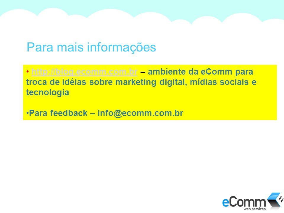 Para mais informações http://blog.ecomm.com.br – ambiente da eComm para troca de idéias sobre marketing digital, mídias sociais e tecnologia.