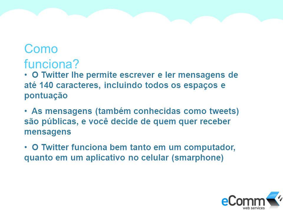 Como funciona O Twitter lhe permite escrever e ler mensagens de até 140 caracteres, incluindo todos os espaços e pontuação.