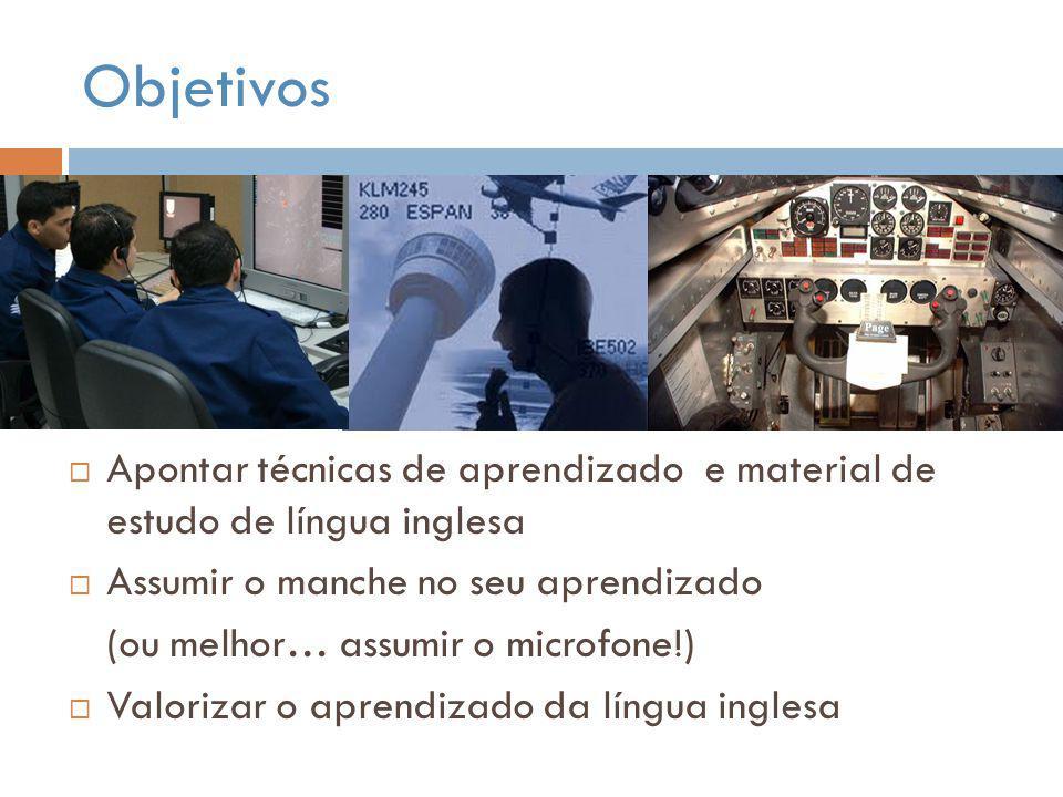 Objetivos Apontar técnicas de aprendizado e material de estudo de língua inglesa. Assumir o manche no seu aprendizado.