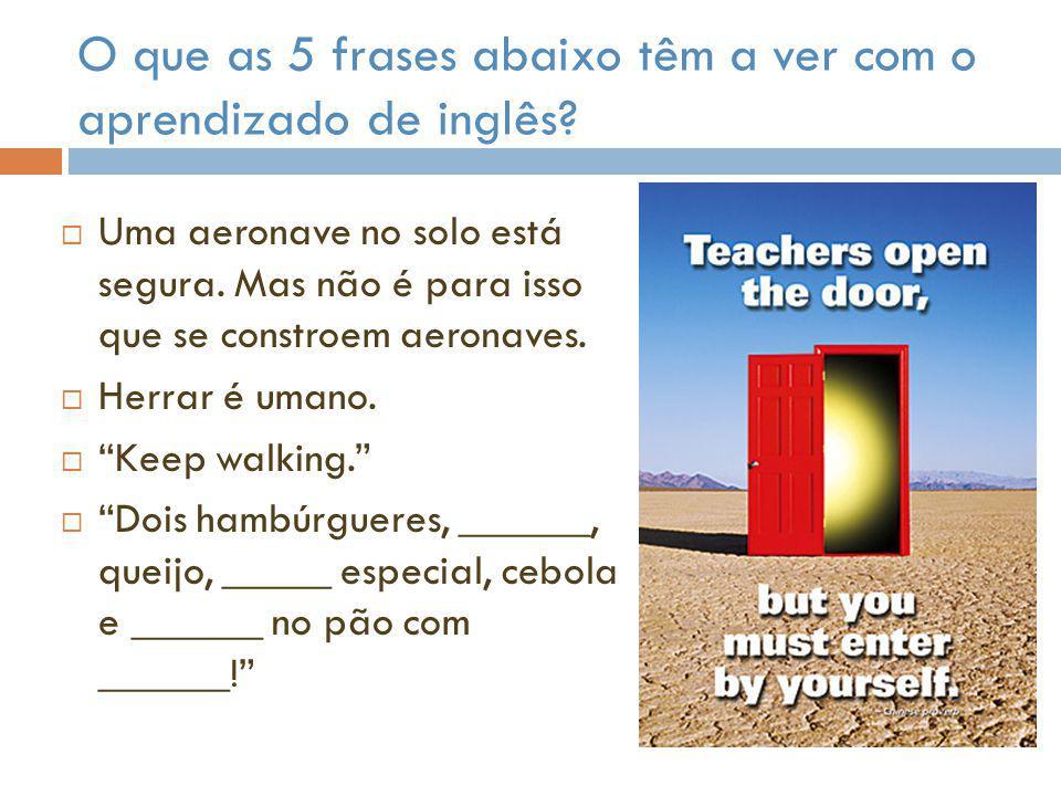 O que as 5 frases abaixo têm a ver com o aprendizado de inglês