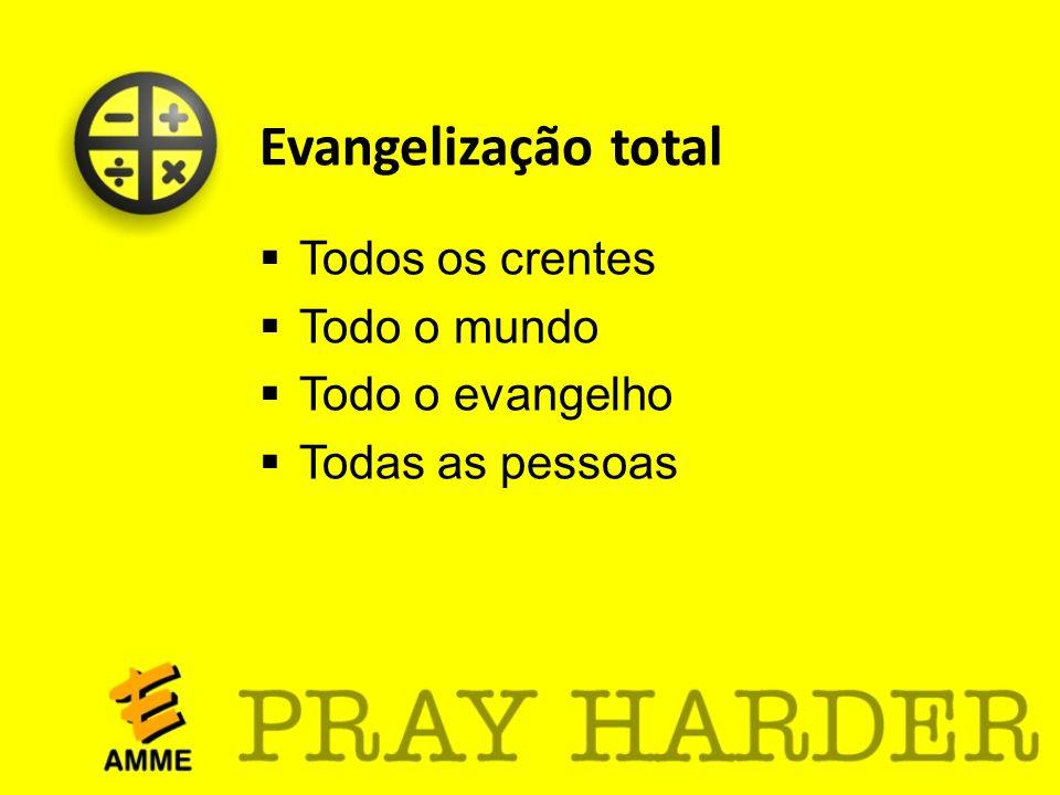 Evangelização total Todos os crentes Todo o mundo Todo o evangelho