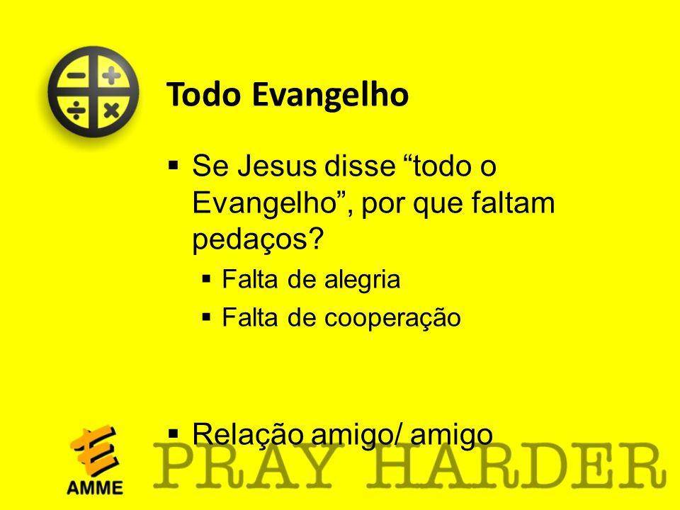 Todo Evangelho Se Jesus disse todo o Evangelho , por que faltam pedaços Falta de alegria. Falta de cooperação.