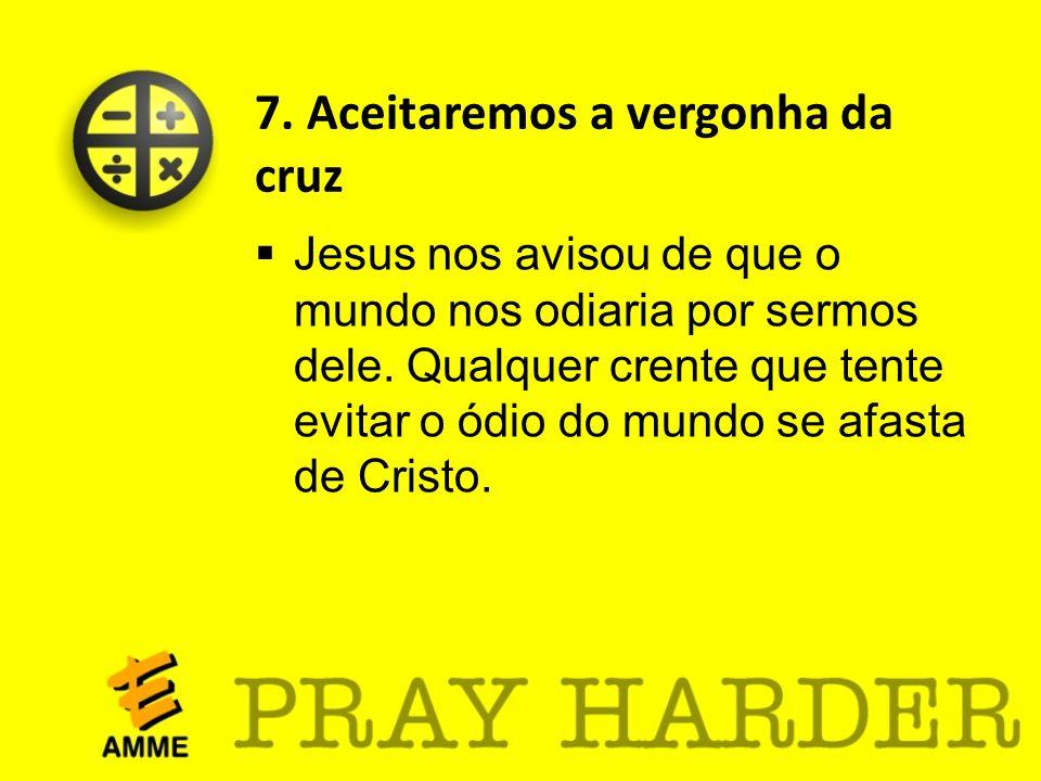 7. Aceitaremos a vergonha da cruz