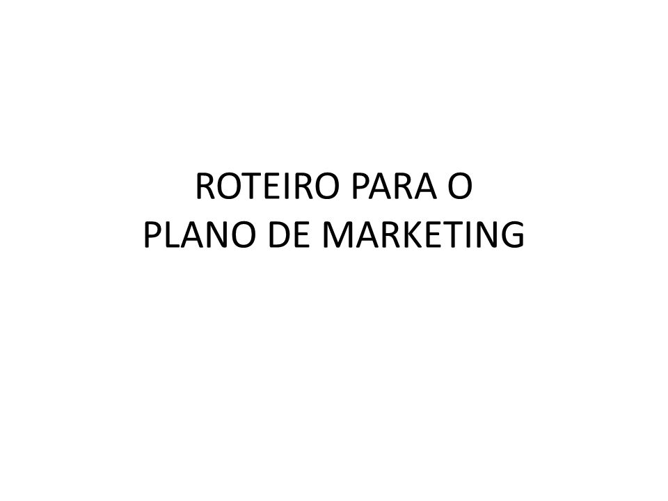 ROTEIRO PARA O PLANO DE MARKETING