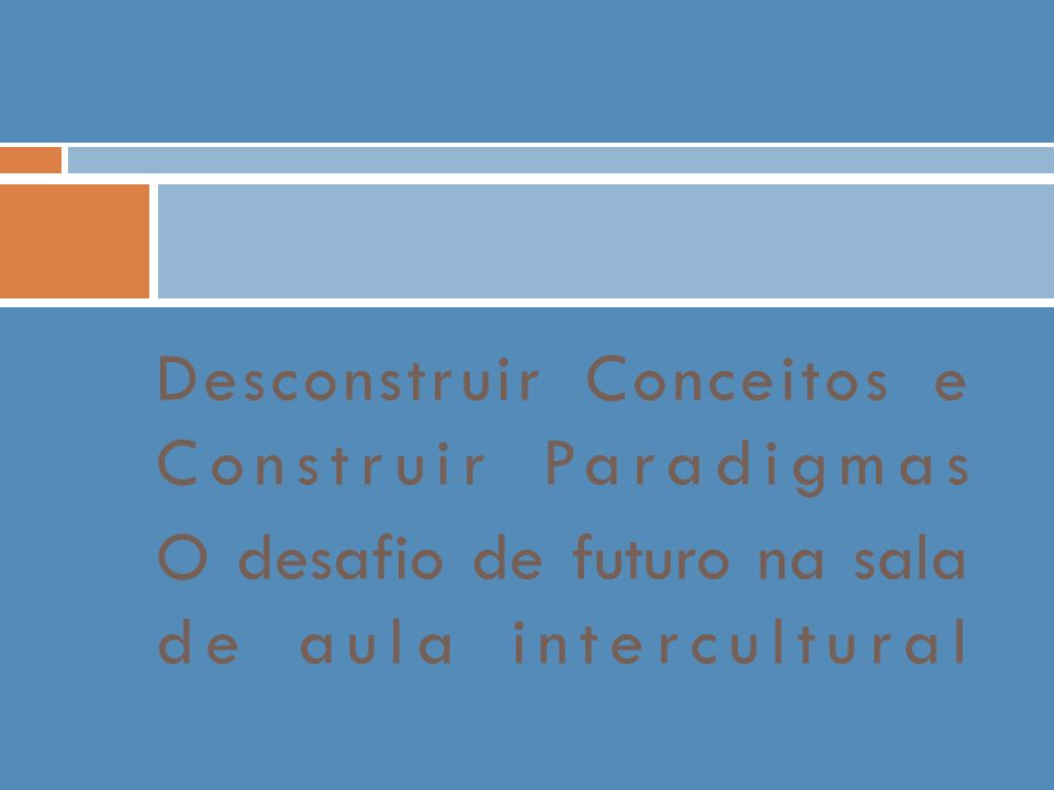 Desconstruir Conceitos e Construir Paradigmas