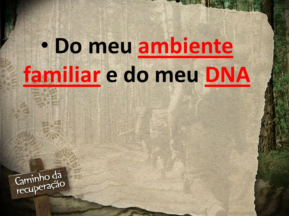 Do meu ambiente familiar e do meu DNA