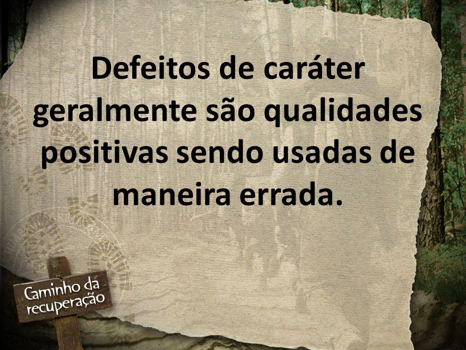 Defeitos de caráter geralmente são qualidades positivas sendo usadas de maneira errada.