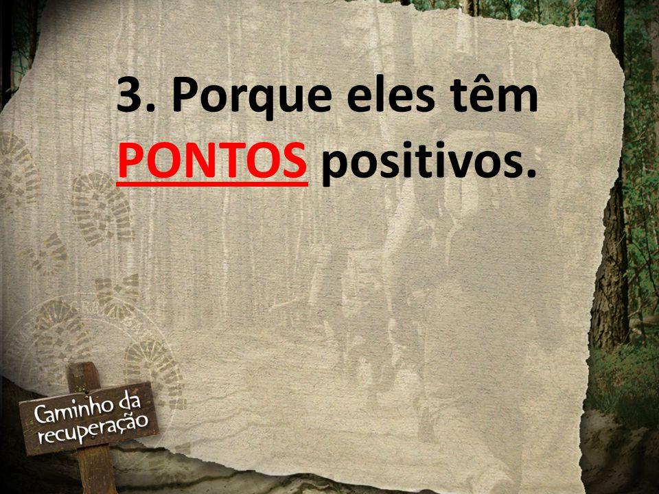 3. Porque eles têm PONTOS positivos.