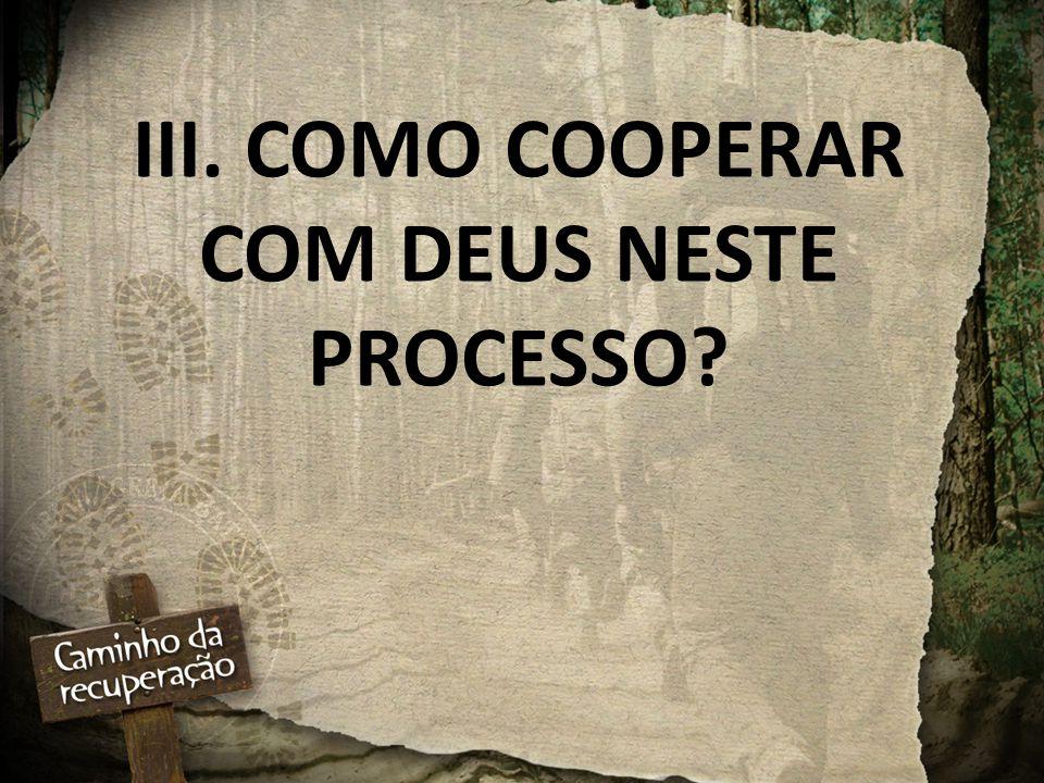 III. COMO COOPERAR COM DEUS NESTE PROCESSO