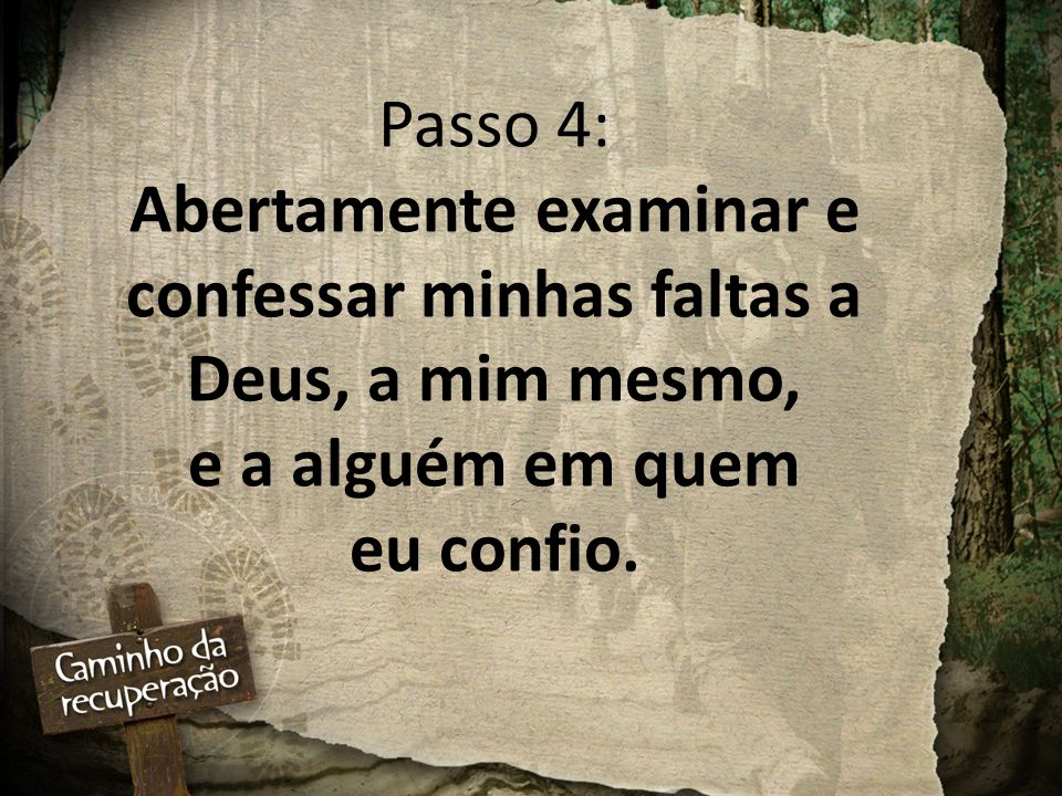 Passo 4: Abertamente examinar e confessar minhas faltas a Deus, a mim mesmo, e a alguém em quem eu confio.