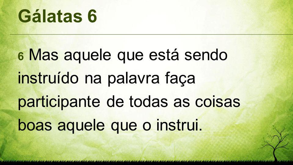 Gálatas 6 6 Mas aquele que está sendo instruído na palavra faça participante de todas as coisas boas aquele que o instrui.