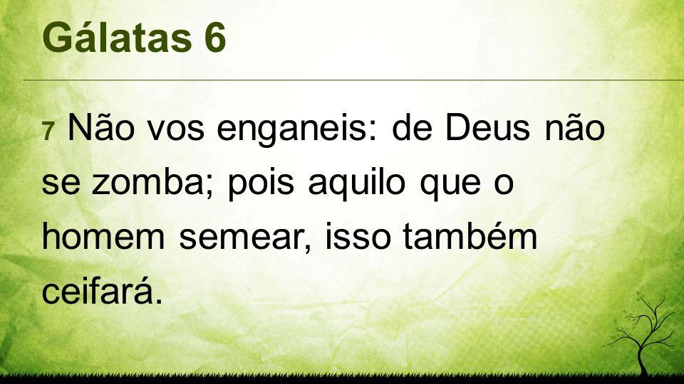 Gálatas 6 7 Não vos enganeis: de Deus não se zomba; pois aquilo que o homem semear, isso também ceifará.